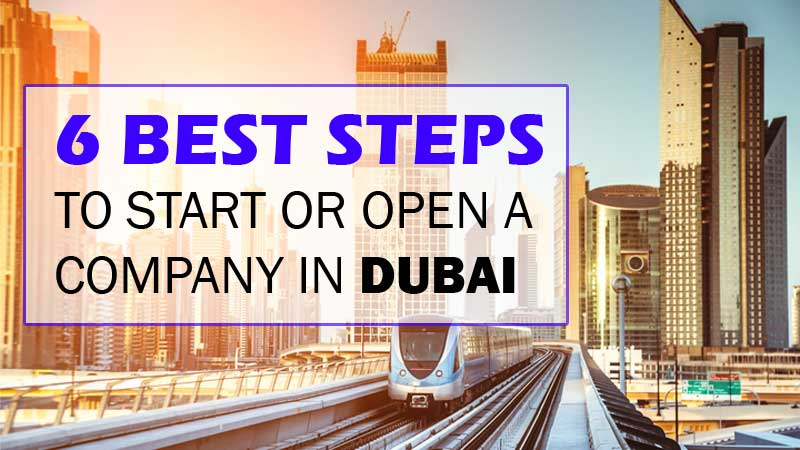 6 Best Steps to Start or Open a Company in Dubai
